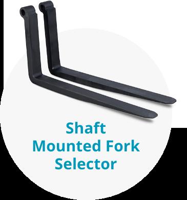 Shaft Mounted Fork Selector